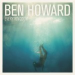 We Plug To You… Ben Howard – Every Kingdom